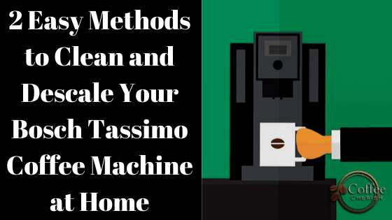How to Clean and Descale Bosch Tassimo Coffee Machine