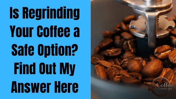 Can You Regrind Coffee