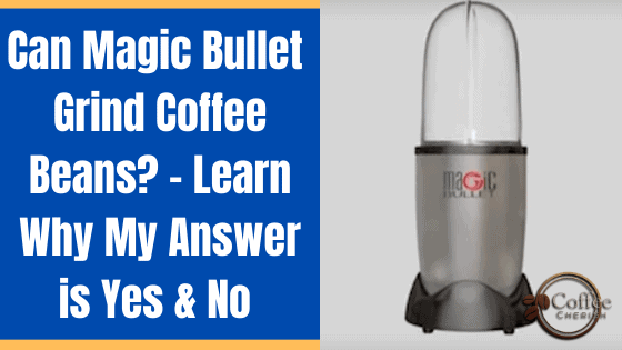 Can Magic Bullet Grind Coffee Beans