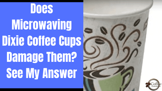 Can You Microwave Dixie Coffee Cups