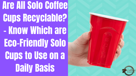 are solo coffee cups recyclable