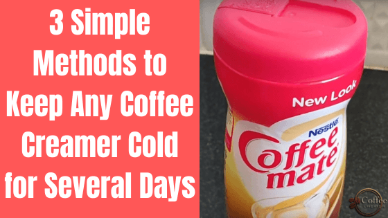 How to Keep Coffee Creamer Cold – 3 Easy Methods to Preserve Coffee Creamers
