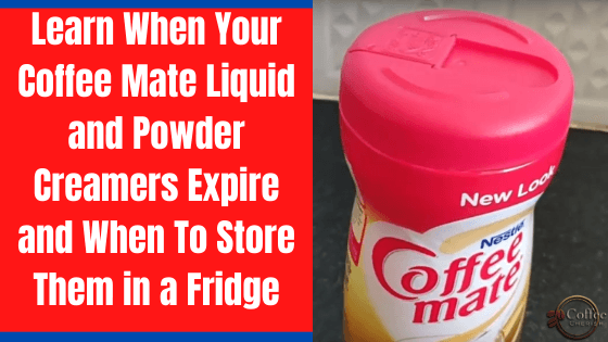 Does Coffee Mate Need to Be Refrigerated? – Little known Facts About Coffee Mate Creamer Expiration